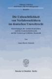 Die Unbeachtlichkeit von Verfahrensfehlern im deutschen Umweltrecht - Einwirkungen der Aarhus-Konvention und des Gemeinschaftsrechts auf die Grenzen gerichtlicher Kontrolle.