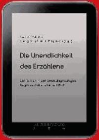 Die Unendlichkeit des Erzählens - Der Roman in der deutschsprachigen Gegenwartsliteratur seit 1989.