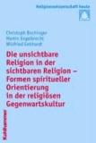 Die unsichtbare Religion in der sichtbaren Religion - Formen spiritueller Orientierung in der religiösen Gegenwartskultur.