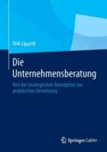 Die Unternehmensberatung - Von der strategischen Konzeption zur praktischen Umsetzung.
