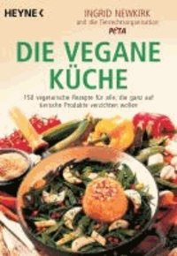 Die vegane Küche - 150 vegetarische Rezepte für alle, die ganz auf tierische Produkte verzichten wollen.