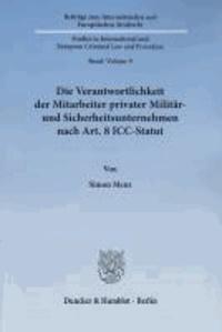 Die Verantwortlichkeit der Mitarbeiter privater Militär- und Sicherheitsunternehmen nach Art. 8 ICC-Statut - Zugleich ein Beitrag zum Sonderdeliktscharakter von Kriegsverbrechen.