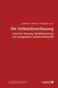 Die Verbandsverfassung - zwischen Satzung, Syndikatsvertrag und zwingendem Gesellschaftsrecht.