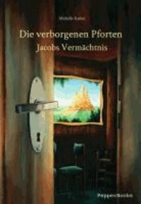 Die verborgenen Pforten 01. Jacobs Vermächtnis - Trilogie.