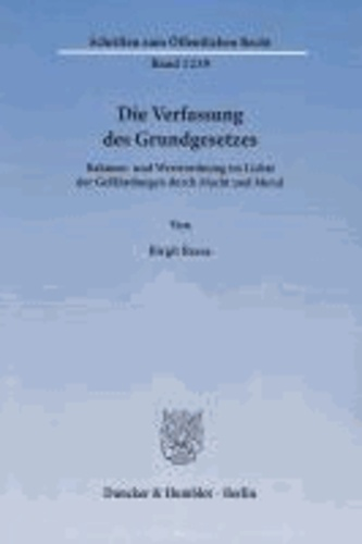 Die Verfassung des Grundgesetzes. - Rahmen- und Werteordnung im Lichte der Gefährdungen durch Macht und Moral..
