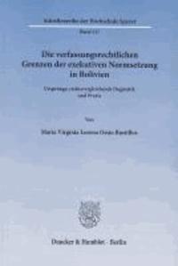 Die verfassungsrechtlichen Grenzen der exekutiven Normsetzung in Bolivien - Ursprünge, rechtsvergleichende Dogmatik und Praxis..