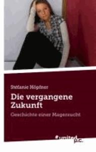 Die vergangene Zukunft - Geschichte einer Magersucht.