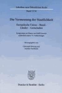 Die Vermessung der Staatlichkeit - Europäische Union - Bund - Länder - Gemeinden. Symposium zu Ehren von Rolf Grawert anlässlich seines 75. Geburtstages.