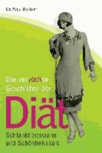 Die verrückte Geschichte der Diät - Schlankheitswahn und Schönheitskult.