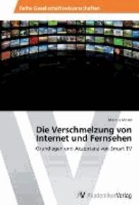 Die Verschmelzung von Internet und Fernsehen - Grundlagen und Akzeptanz von Smart TV.