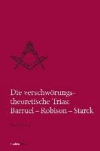 Die verschwörungstheoretische Trias: Barruel - Robison - Starck.