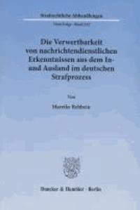 Die Verwertbarkeit von nachrichtendienstlichen Erkenntnissen aus dem In- und Ausland im deutschen Strafprozess.
