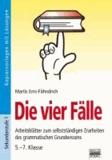 Die vier Fälle - Arbeitsblätter zum selbstständigen Erarbeiten des grammatischen Grundwissens / 5. - 7. Klasse.