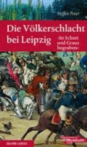 """Die Völkerschlacht bei Leipzig - """"In Schutt und Graus begraben""""."""