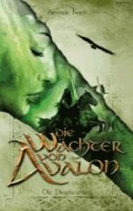 Die Wächter von Avalon - Die Prophezeiung.