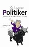 Die Wahrheit über Politiker - Was interessiert mich mein Geschwätz von gestern.
