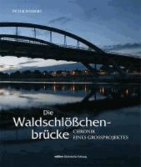 Die Waldschlößchenbrücke - Chronik eines Großprojektes.