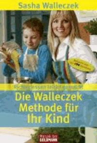 Die Walleczek-Methode für Ihr Kind - Richtig essen leicht gemacht.
