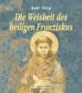 Die Weisheit des heiligen Franziskus.