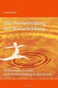 Die Weiterbildung der Weiterbildung - Relationales Lernen und Weiterbildung in der Praxis. Mit einem Vorwort von Bernhard Pörksen.