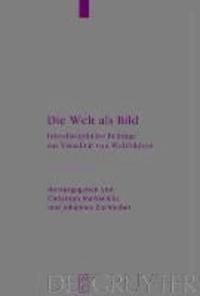 Die Welt als Bild - Interdisziplinäre Beiträge zur Visualität von Weltbildern.