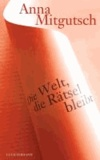 Die Welt, die Rätsel bleibt - Essays über Elias Canetti, Paul Celan, Emily Dickinson, Franz Kafka, Imre Kertesz, Herman Melville, Amos Oz, Sylvia Plath, Rainer Maria Rilke u.v.a..