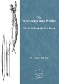Die Werkzeuge und Waffen - Ihre Entstehung und Ausbildung.