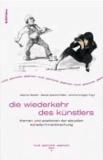 Die Wiederkehr des Künstlers - Themen und Positionen der aktuellen Künstler/innenforschung.