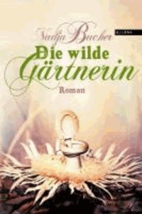 DIE WILDE GÄRTNERIN - Roman.