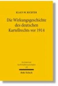 Die Wirkungsgeschichte des Deutschen Kartellrechts vor 1914 - Eine rechtshistorische-analytische Untersuchung.