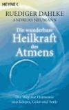 Die wunderbare Heilkraft des Atmens - Der Weg zur Harmonie von Körper, Geist und Seele.