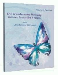 Die wundersame Heilung meiner Freundin Beatrix - oder Ursache und Wirkung.