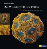 Die Wunderwelt der Pollen - Mit einem Beitrag von Wolf-Dieter Storl.