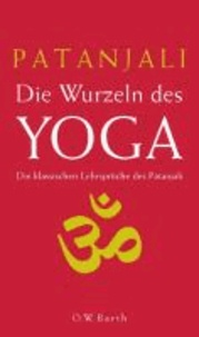 Die Wurzeln des Yoga - Die klassischen Lehrsprüche des Patanjali.