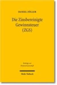 Die Zinsbereinigte Gewinnsteuer (ZGS) - Steuersystematische Entwicklung und ökonomische Analyse eines Reformvorschlags für Deutschland.