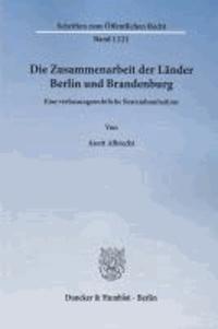 Die Zusammenarbeit der Länder Berlin und Brandenburg - Eine verfassungsrechtliche Bestandsaufnahme.