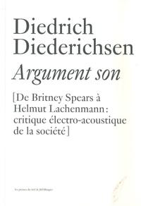 Diedrich Diederichsen - Argument son - De Britney Spears à Helmut Lachenmann : Critiques électro-acoustique de la société.