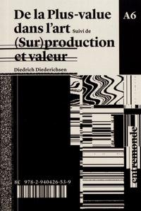 Diedrich Diederichsen - De la plus-value dans l'art suivi de (Sur)production et valeur.