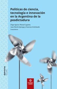 Diego Aguiar et Manuel Lugones - Políticas de ciencia, tecnología e innovación en la Argentina de la posdictadura.