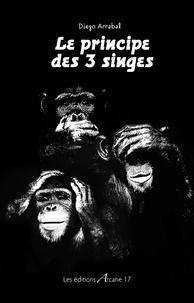 Diego Arrabal - Le principe des trois singes.