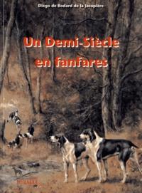 Diégo de Bodard de La Jacopière - Un demi-siècle en fanfares.