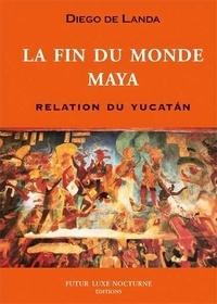 Diego de Landa - La fin du monde Maya - Relation du Yucatan.