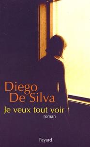 Diego De Silva - Je veux tout voir.