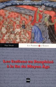Diego Deleville - Les italiens en Dauphiné à la fin du Moyen Age - Crédit, finance et pouvoir.