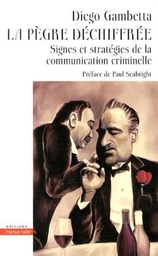 Diego Gambetta - La pègre déchiffrée - Signes et stratégies de la communication criminelle.