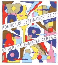 Diego Gil - Bordeaux, destination rock - 33 albums indispensables.
