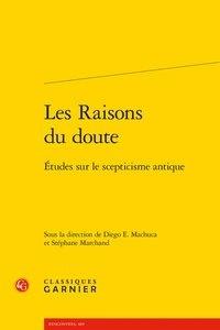 Diego Machuca et Stéphane Marchand - Les raisons du doute - Etudes sur le scepticisme antique.