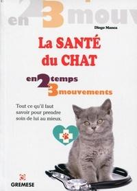 Diego Manca - La santé du chat - Tout ce qu'il faut savoir pour prendre soin de lui au mieux.