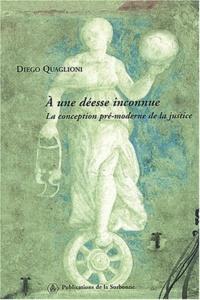 Diego Quaglioni - A une déesse inconnue - La conception pré-moderne de la justice.