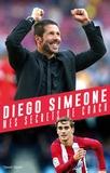Diego Simeone - Diego Simeone, mes secrets de coach.